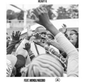 Heavy K - Siphum' Elokshin ft. Mondli Ngcobo (Full Song)